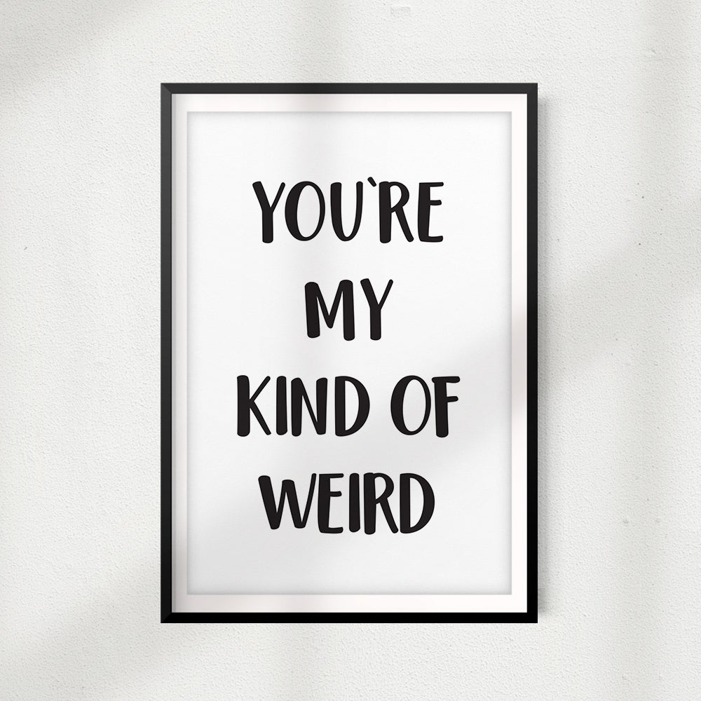 You're My Kind Of Weird UNFRAMED Print Home Décor, Quote Wall Art