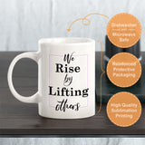 We Rise By Lifting Others Coffee Mug