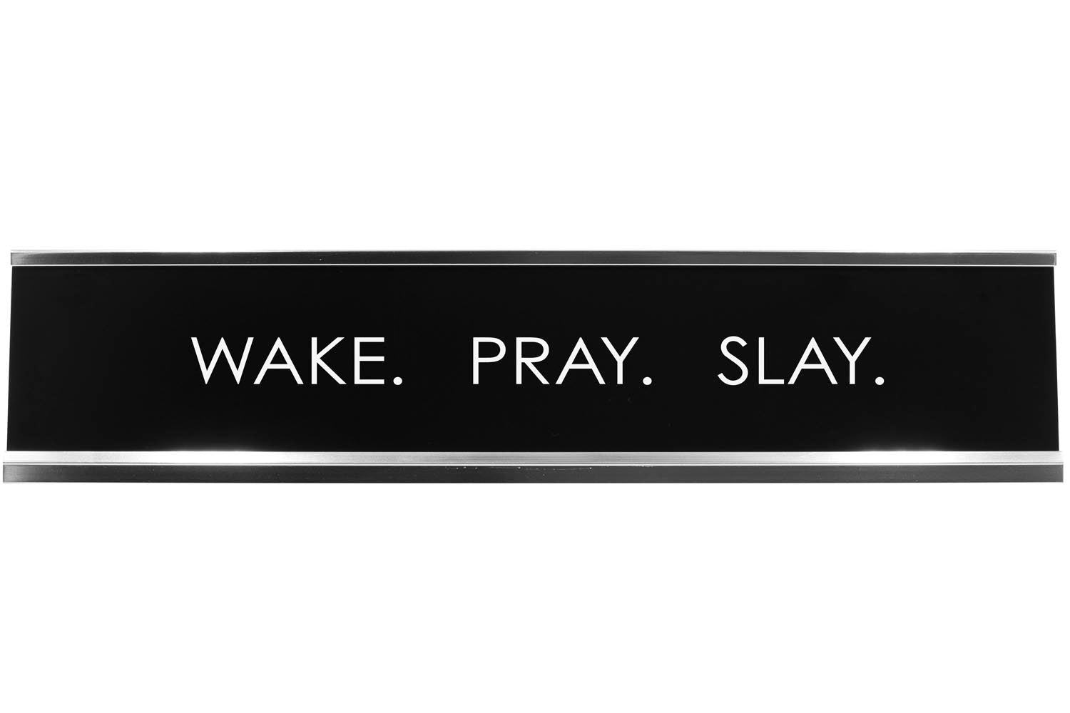 Wake. Pray. Slay. Novelty Desk Sign