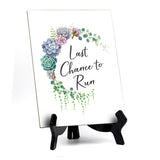 "Last Chance to Run with Easel Table Sign, Floral Crescent Design (6 x 8"")"