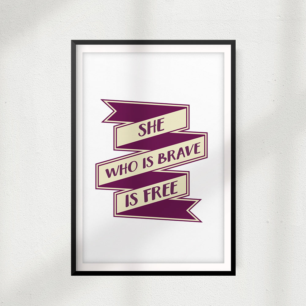 She Who Is Brave Is Free UNFRAMED Print Quote Wall Art