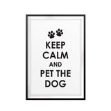 Keep Calm And Pet The Dog UNFRAMED Print New Novelty Wall Art