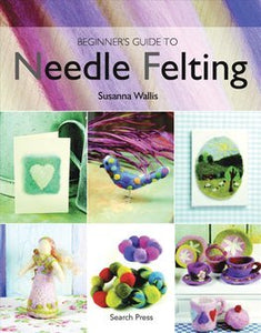 Beginner's Guide to Needle Felting Book by Susanna Wallis
