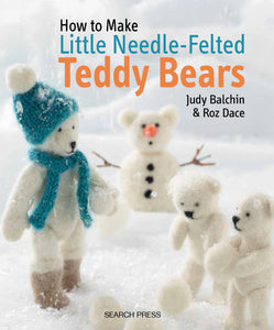 How to Make Little Needle-Felted Teddy Bears Book by Judy Balchin and Roz Dace