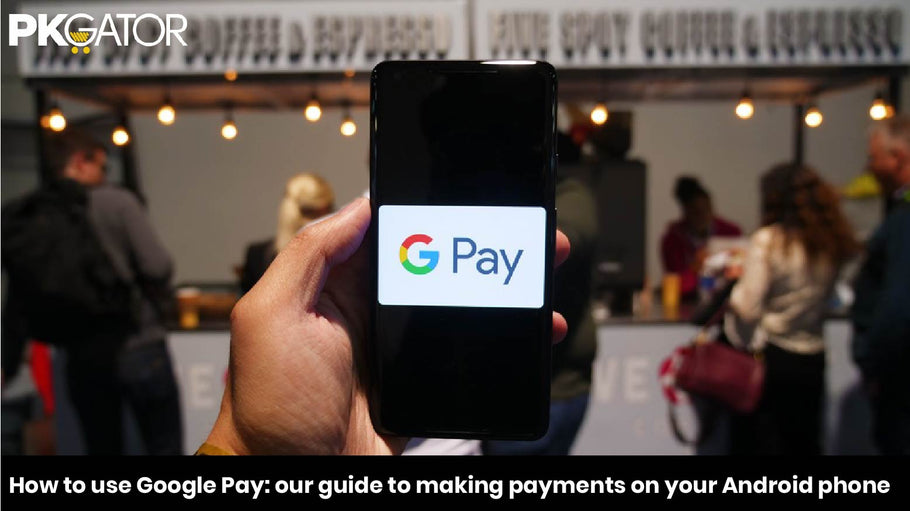How to use Google Pay: our guide to making payments on your Android phone