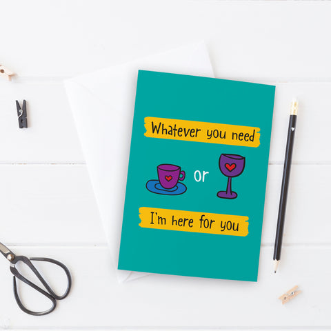 Whatever you need, tea or wine - Thinking of You Card - the-poppy-lane
