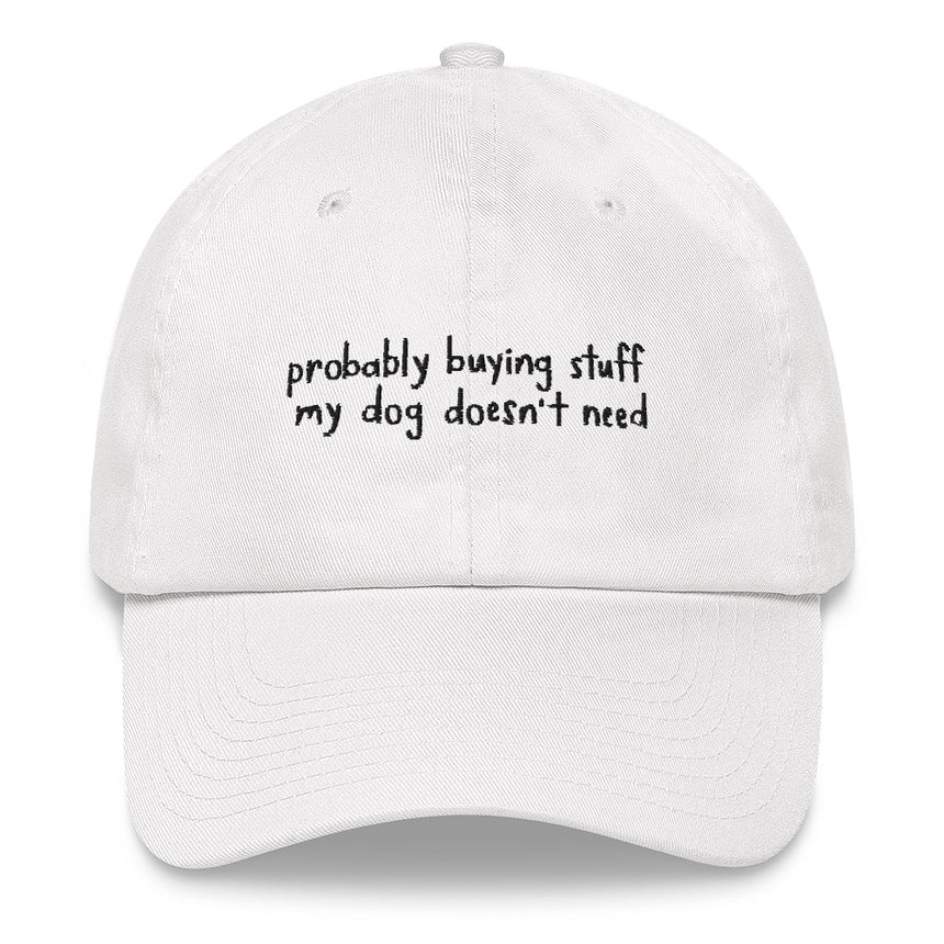 Probably Buying Stuff My Dog Doesn't Need Embroidered Hat