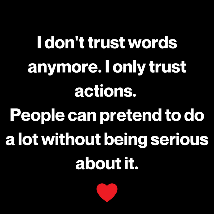 I don't trust words ❤️👍