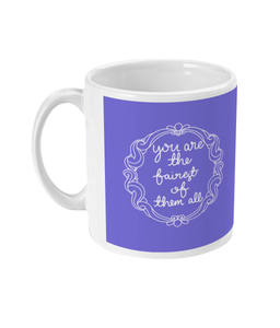 You are the fairest of them all 11oz Mug