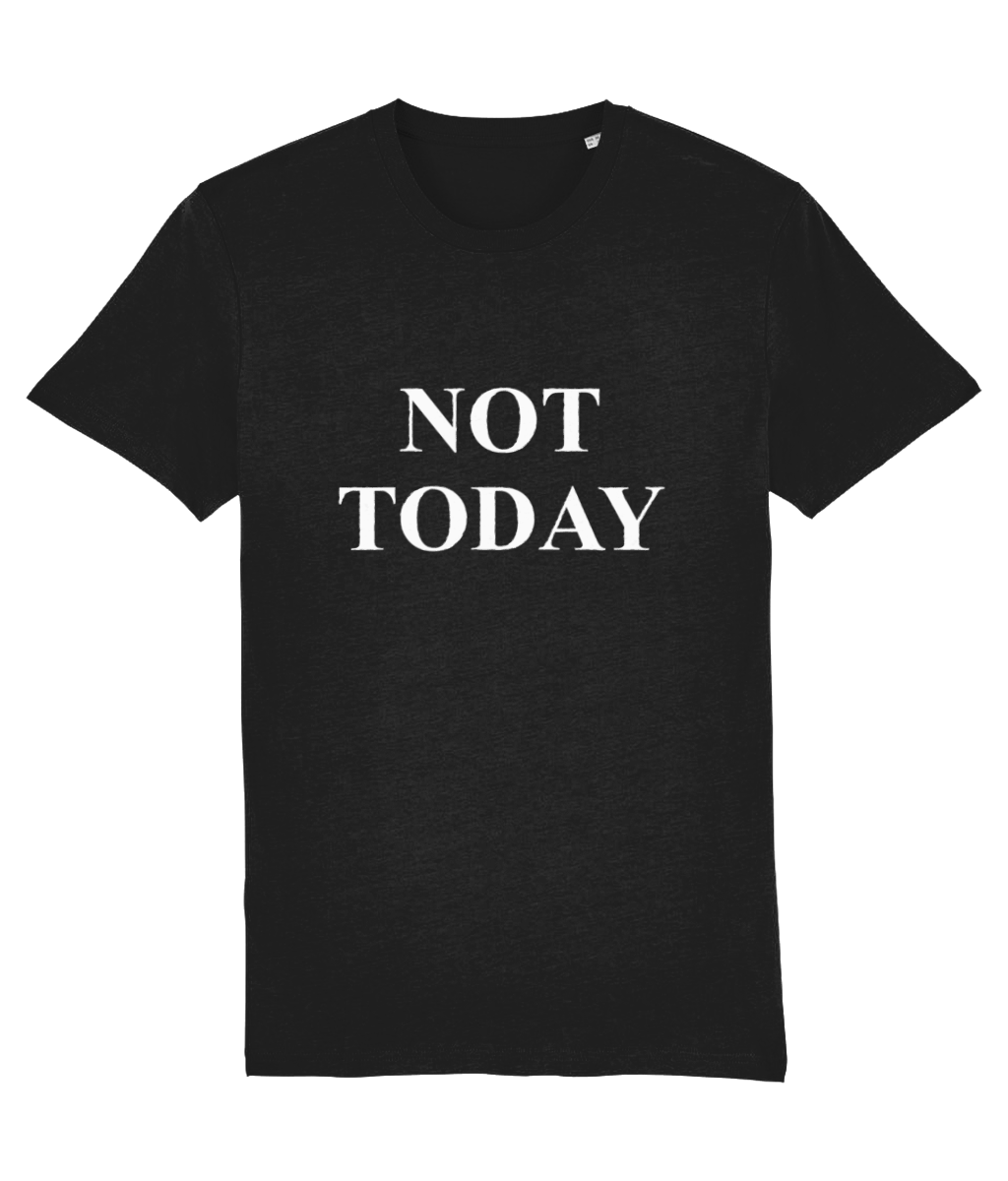 'Not today' T-Shirt - Multiple Colours