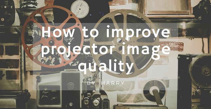 How to improve projector image quality