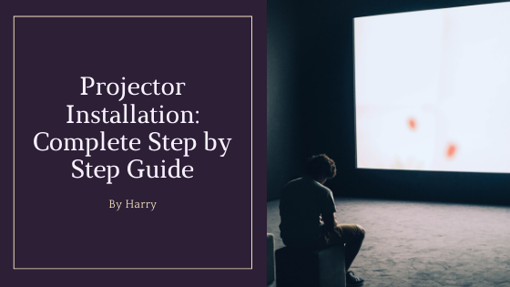 Projector Installation: Complete step by step guide