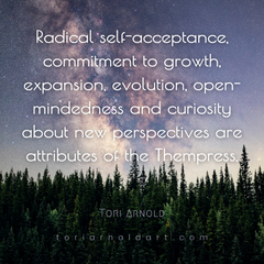 radical self-acceptance, commitment to self-improvement, expansion, evolution, mindfulness, open-mindedness and curiosity about new perspectives are characteristics of the Thempress