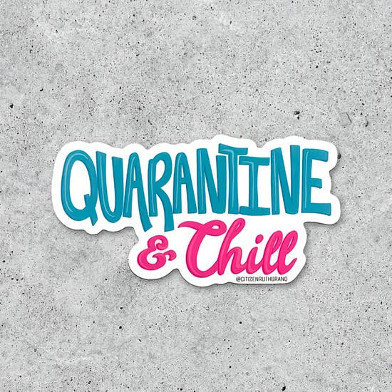 Quarantine and Chill Sticker