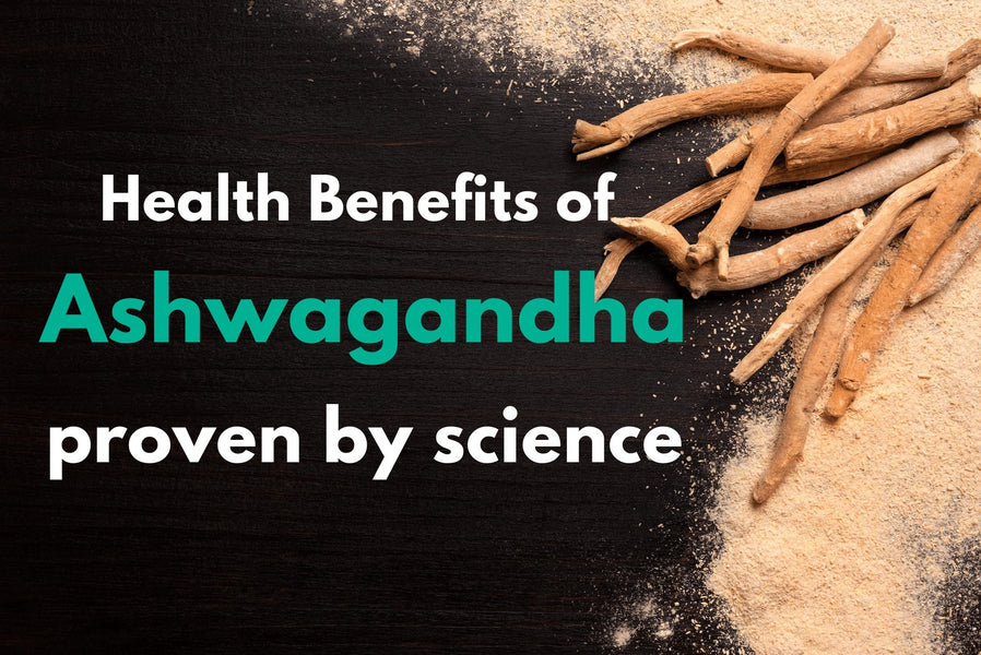 Health Benefits of Ashwagandha Proven By Science