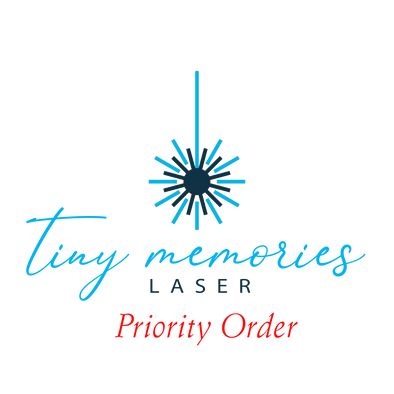 Priority/Express order - Tiny Memories Laser