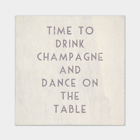 Drink Champagne and Dance on Tables Coaster