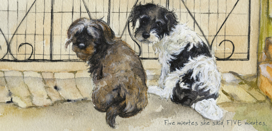 """Five minutes she said, FIVE minutes""  scruffy mutts greeting card"