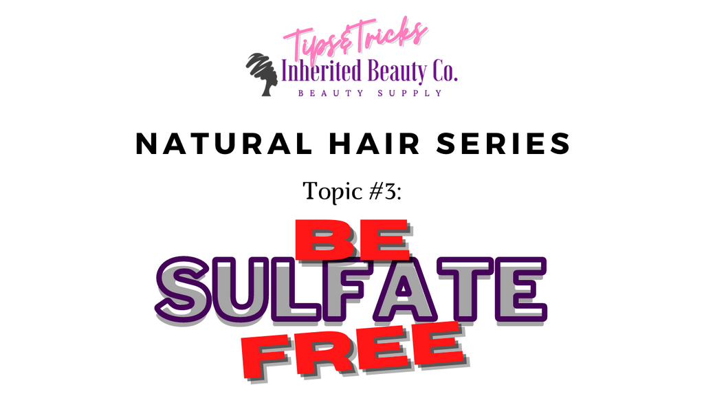 Natural Hair Series Topic #3: Be Sulfate Free