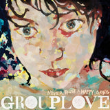 Never Trust A Happy Song / GROUPLOVE