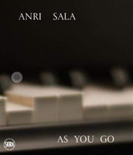 Anri Sala. As you go. Ediz, italiana e inglese. Ediz. a colori