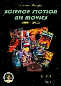 Science fiction all movies. Enciclopedia della fantascienza per immagini: 6