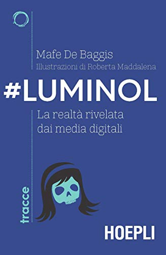 #Luminol. La realtà rivelata dai media digitali