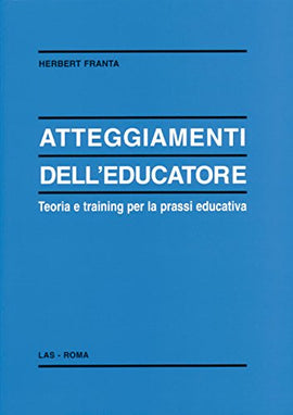 Atteggiamenti dell'educatore. Teoria e training per la prassi educativa