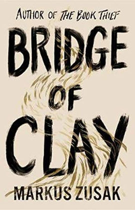 Bridge of Clay: The heartrending, bestselling new novel by the author of THE BOOK THIEF