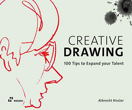 Creative drawing. 100 tips to expand your talent. Ediz. a colori