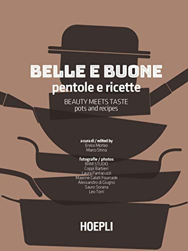 Belle e buone. Pentole e ricette-Beauty meets taste. Pots and recipes