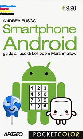 Smartphone Android. Guida all'uso di Lollipop e Marshmallow