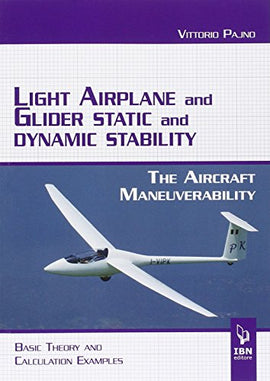Light airplane and glider static and dynamic stability. The aircraft manoeuvrability. Basic theory and calculation examples [Lingua inglese]: Volume unico