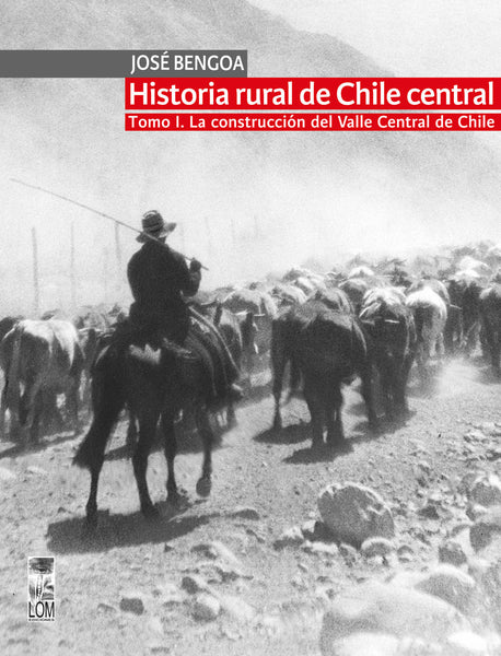 Historia rural de Chile central. La construcción del Valle Central de Chile. TOMO I