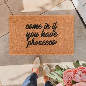 COME IN IF YOU HAVE PROSECCO | WELCOME MAT
