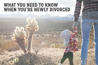 What You Need to Know When You're Newly Separated or Divorced