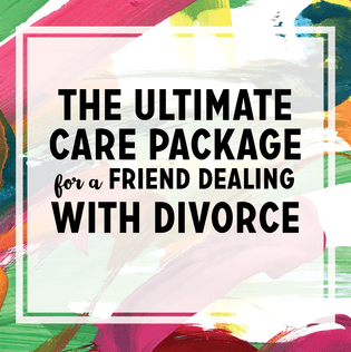 How to Help a Friend Going Through a Divorce (aka the Best Divorce Care Package)