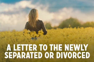 A Letter to the Newly Separated or Divorced