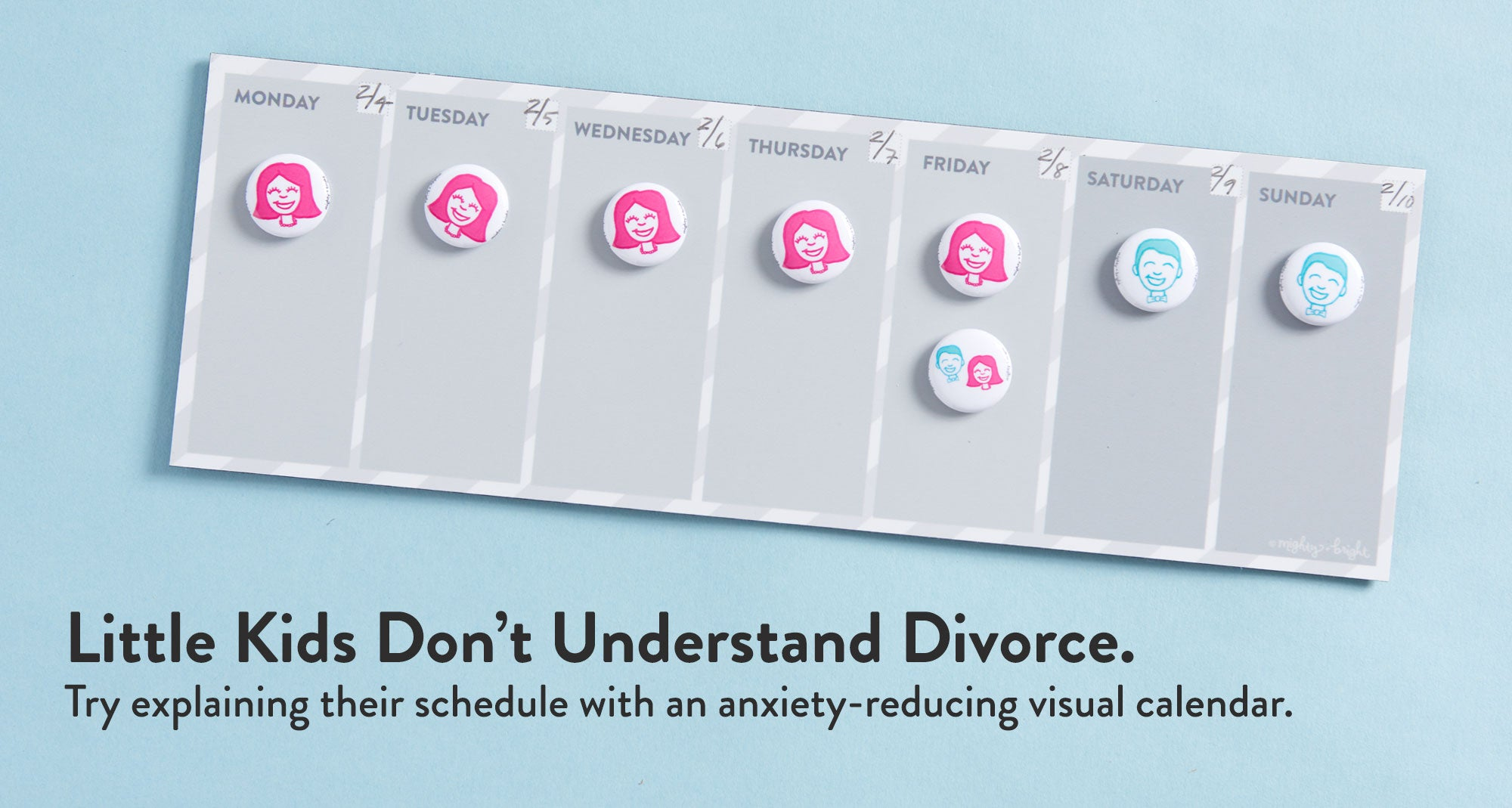 Try explaining their custody schedule with an anxiety-reducing visual calendar.