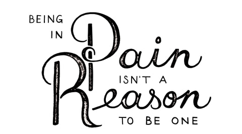 Being in Pain Is Not Reason To Be One By Liz Meyer