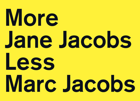 More Jane Jacobs less Marc Jacobs (Yellow)