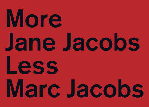 More Jane Jacobs Less Marc Jacobs (Red)