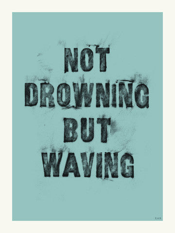Status Update Prints- Not Drowning But Waving