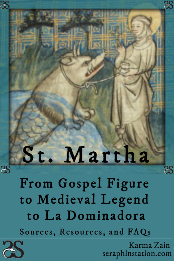St. Martha, from Gospel Figure to Medieval Legend to La Dominadora: Sources, Resources, and FAQs