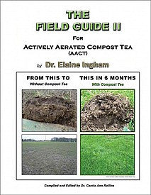 The Field Guide II For Actively Aerated Compost Tea by Dr. Elaine Ingham
