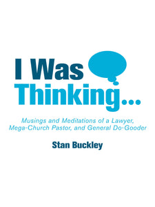 I Was Thinking . . . Musings and Meditations of a Lawyer, Mega-Church Pastor, and General Do-Gooder