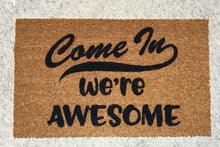 Load image into Gallery viewer, Come in we're awesome doormat