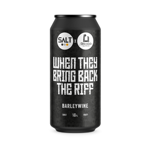 When they bring back the riff | 10% | Barley Wine