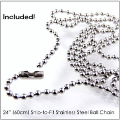 Snip-to-Fit Stainless Steel Ball Chain included!