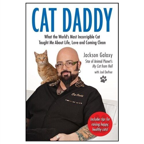 Cat Daddy: What the World's Most Incorrigible Cat Taught Me About Life, Love and Coming Clean